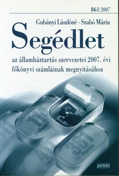 Gubányi Lászlóné - Szabó Mária - Segédlet az államháztartás szervezetei 2007. évi főkönyvi számláinak megnyitásához