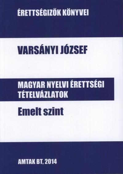Varsányi József - Magyar nyelvi érettségi tételvázlatok emelt szint