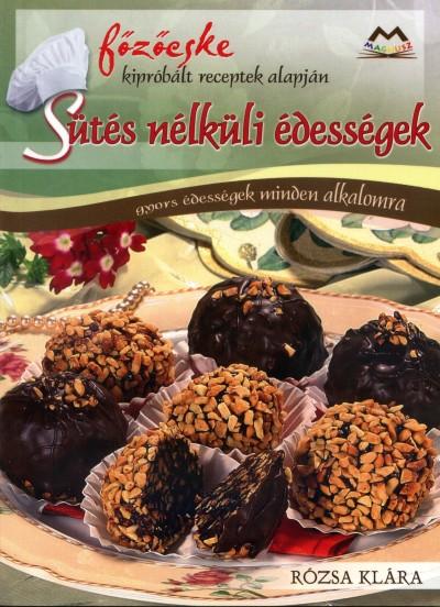 Rózsa Klára - Sütés nélküli édességek
