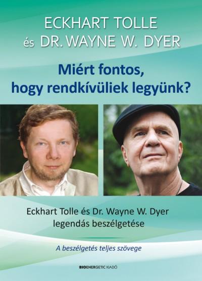 Dr. Wayne W. Dyer - Eckhart Tolle - Miért fontos, hogy rendkívüliek legyünk? - Ajándék DVD-melléklettel