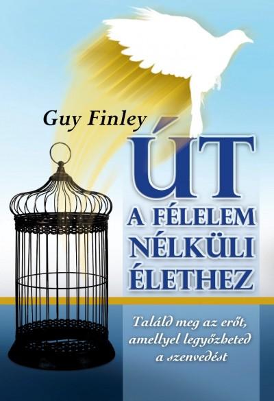 Guy Finley - Út a félelemnélküli élethez