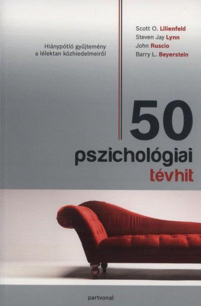Barry L. Beyerstein - Scott O. Lilienfeld - Steven Jay Lynn - John Ruscio - 50 pszichológiai tévhit