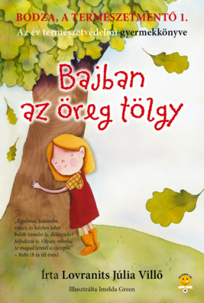Lovranits Júlia - Bodza, a természetmentő 1. - Bajban az öreg tölgy