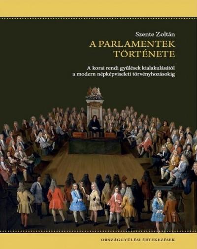 Szente Zoltán - A parlamentek története