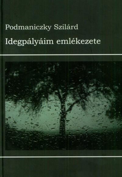 Podmaniczky Szilárd - Idegpályáim emlékezete