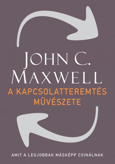 John C. Maxwell - A kapcsolatteremtés művészete