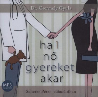 Dr. Csermely Gyula - Scherer Péter - Ha 1 nő gyereket akar MP3