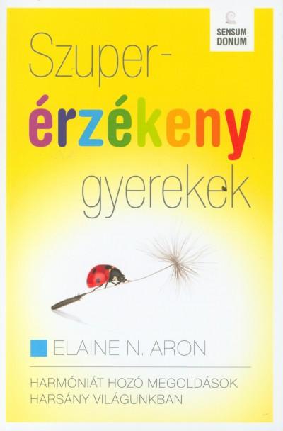 Elaine N. Aron - Szuperérzékeny gyerekek
