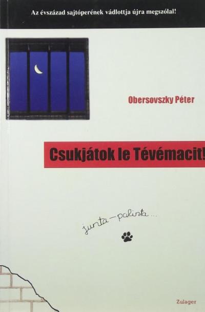 Obersovszky Péter - Csukjátok le Tévémacit!