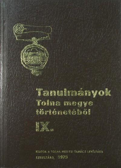 K. Balog János  (Szerk.) - Tanulmányok Tolna megye történetéből IX.