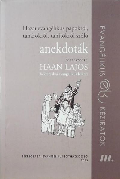 Haan Lajos - Hazai evangélikus papokról, tanárokról, tanítókról szóló anekdoták