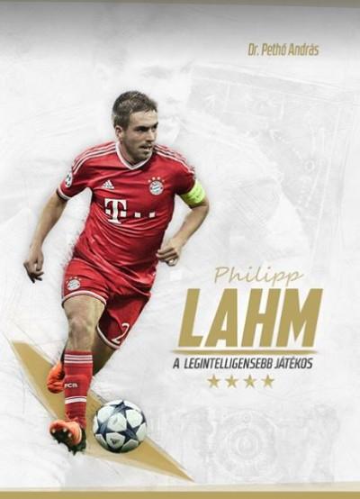 Dr. Pethő András - Philipp Lahm - A legintelligensebb játékos