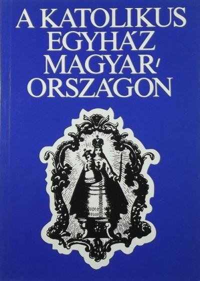 Somorjai Ádám  (Szerk.) - Zombori István  (Szerk.) - A katolikus egyház Magyarországon