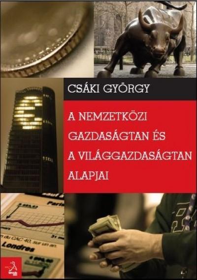 Csáki György - A nemzetközi gazdaságtan és a világgazdaságtan alapjai