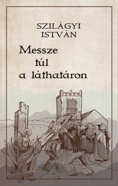 Szilágyi István - Messze túl a láthatáron