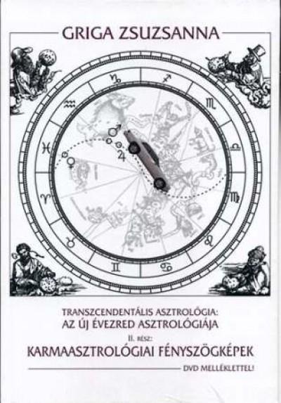Griga Zsuzsanna - Transzcendentális asztrológia: Az új évezred asztrológiája  II. rész - Karmaasztrológiai fényszögképek - DVD melléklettel