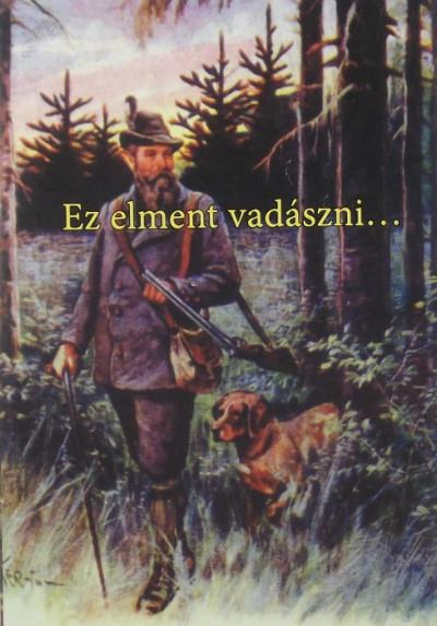 Nagy István  (Összeáll.) - Ez elment vadászni...