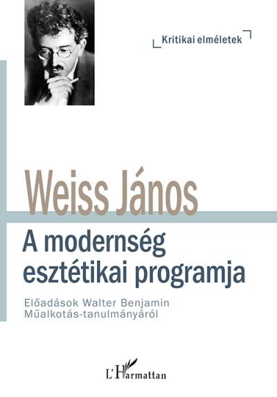 Weiss János - A modernség esztétikai programja