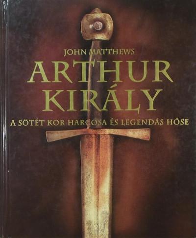 John Matthews - Arthur király