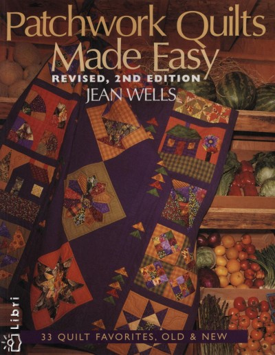 Wells Jean - Patchwork Quilts Made Easy- Revised, 2nd Edition