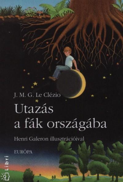 Jean-Marie Gustave Le Clézio - Utazás a fák országába