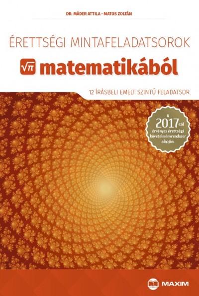 Dr. Máder Attila - Matos Zoltán - Érettségi mintafeladatsorok matematikából (12 írásbeli emelt szintű feladatsor)