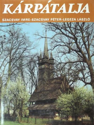 Legeza László - Szacsvay Péter - Szacsvay Imre - Kárpátalja