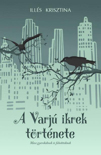 Illés Krisztina - A Varjú ikrek története