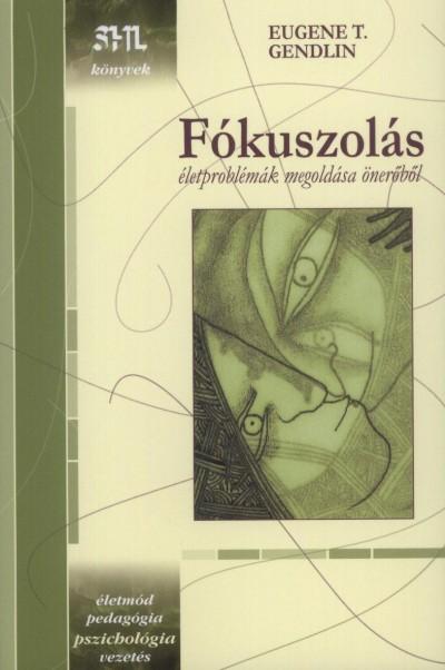 Eugene T. Gendlin - Fókuszolás