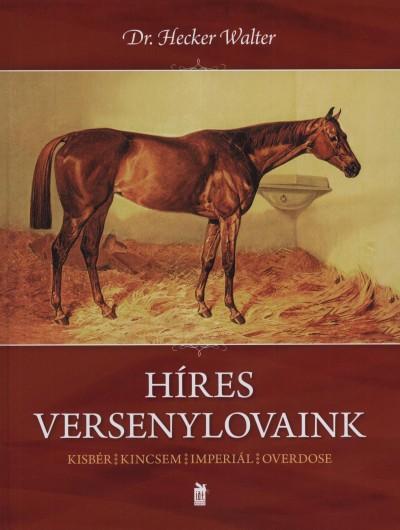 Dr. Hecker Walter - Híres versenylovaink
