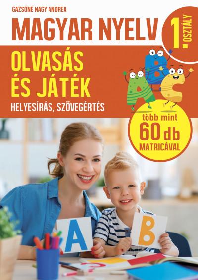 Gazsóné Nagy Andrea - Magyar nyelv 1. osztály - Olvasás és játék