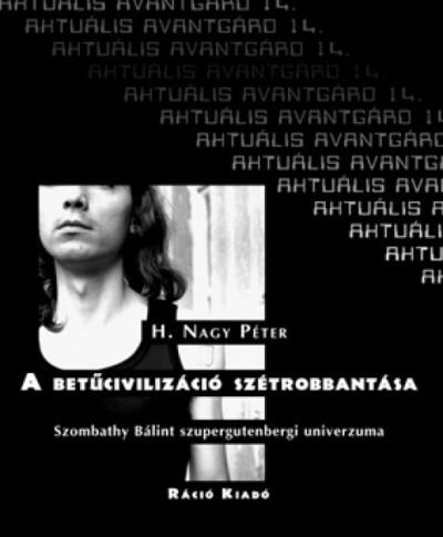 H. Nagy Péter - A betűcivilizáció szétrobbantása
