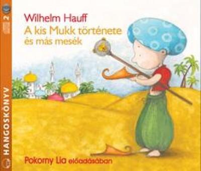 Wilhelm Hauff - Pokorny Lia - A kis Mukk története és más mesék - Hangoskönyv