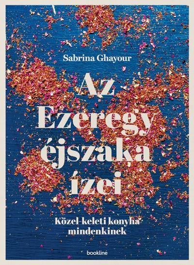 Sabrina Ghayour - Az Ezeregy éjszaka ízei
