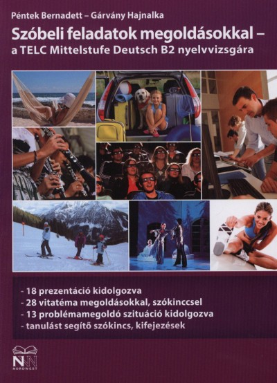 Gárvány Hajnalka - Péntek Bernadett - Szóbeli feladatok megoldásokkal - a TELC Mittelstufe Deutsch B2 nyelvvizsgára