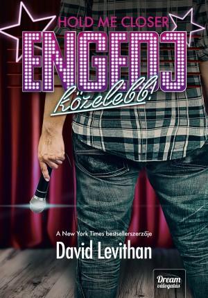 David Levithan - Hold me Closer - Engedj k�zelebb! - Kem�ny k�t�s