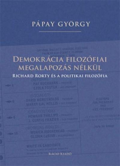 Pápay György - Demokrácia filozófiai megalapozás nélkül