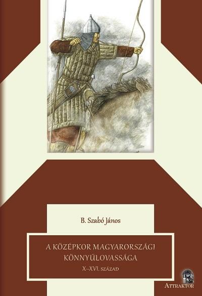 B. Szabó János - A középkor magyarországi könnyűlovassága