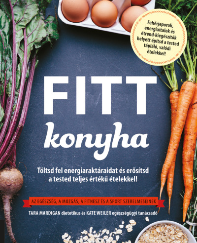 Kate Weiler - Fitt konyha - Töltsd fel energiaraktáraidat és erősítsd a tested teljes értékű ételekkel!