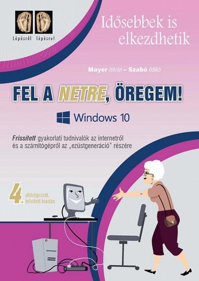 Mayer István - Szabó Ildikó - Fel a netre, öregem! Windows 10