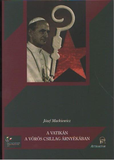 Józef Mackiewicz - A Vatikán a vörös csillag árnyékában