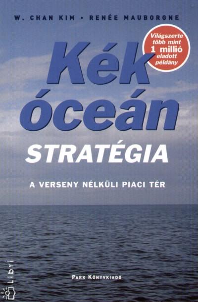 W. Chan Kim - Renée Mauborgne - Kék óceán stratégia