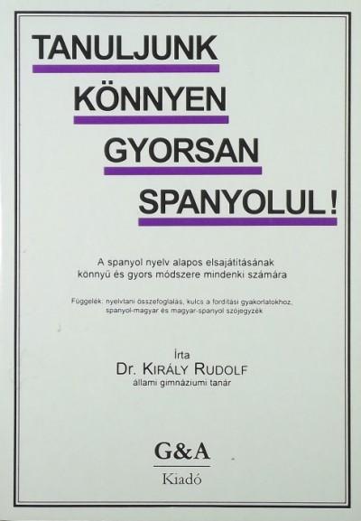Dr. Király Rudolf - Tanuljunk könnyen gyorsan spanyolul!