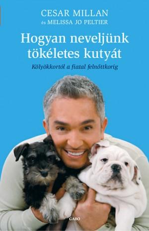 Cesar Millan - Melissa Jo Peltier - Hogyan nevelj�nk t�k�letes kuty�t