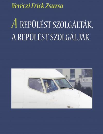 Veréczi Frick Zsuzsa - A repülést szolgálták, a repülést szolgálják