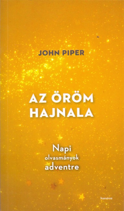 John Piper - Az öröm hajnala