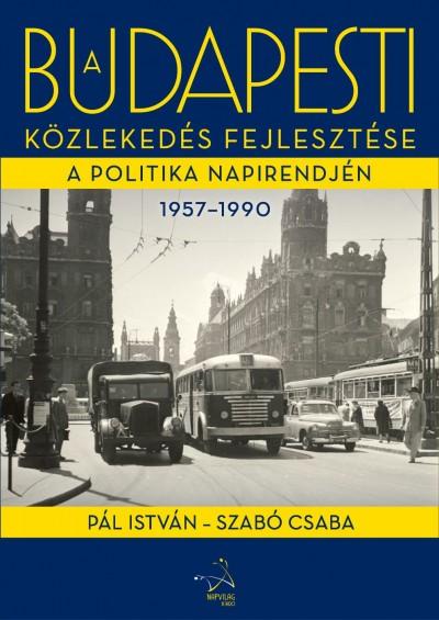 Pál István - Szabó Csaba - A budapesti közlekedés fejlesztése a politika napirendjén 1957-1990