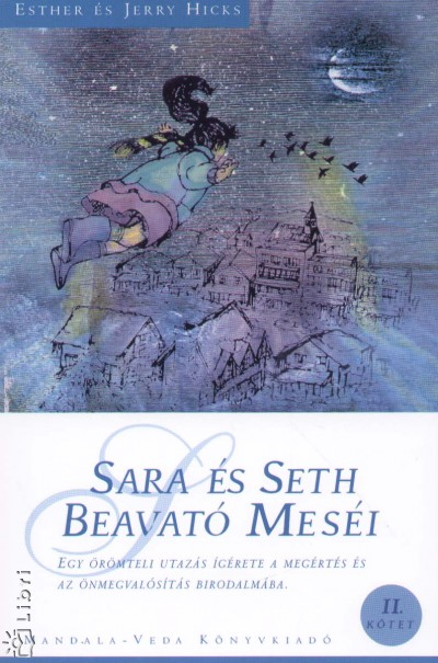 Esther Hicks - Jerry Hicks - Sara és Seth Beavató Meséi