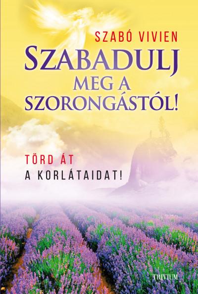 Szabó Vivien - Szabadulj meg a szorongástól!