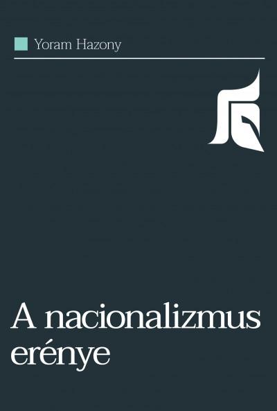 Yoram Hazony - A nacionalizmus erénye